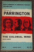 The Colonial Mind 1620 - 1800 by Vernon L. Parrington 1954 - $2.00