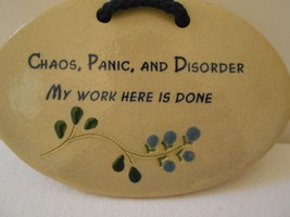 Mountaine Meadows Pottery CHAOS PANIC DISORDER MY WORK HERE IS DONE Wall... - $9.99