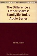 The Difference a Father Makes: Familylife Today Audio Series [Audio CD] ... - $9.06