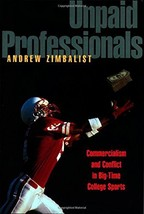 Unpaid Professionals: Commercialism and Conflict in Big-Time College Sports [Pap