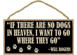 "If There are no Dogs in Heaven I Want to Go Where They Go 10"" x 5"" sign... - $10.95"