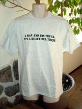 """Man's T-SHIRT - """"A MAN AND HIS TRUCK..."""" - Size LARGE, BRAND NEW!! - $15.99"""