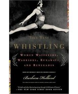They Went Whistling : Women Wayfarers, Warriors, Runaways, and Renegades by... - $8.99