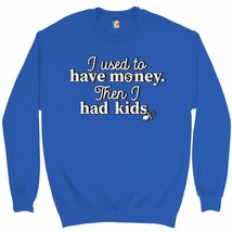 I Used to Have Money Then I Had Kids Sweatshirt Funny Father's Day Crewneck - $20.73+