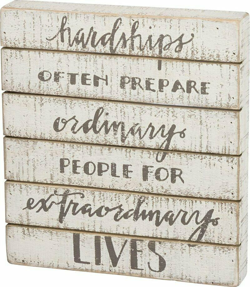Quote Sign Hardships Often Prepare Ordinary People for Extraordinary Lives - $9.85