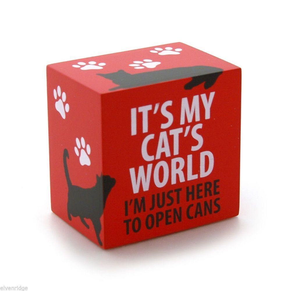 Desk Plaque Sign for cat lovers It's my Cat's World.  I'm just here to open Cans