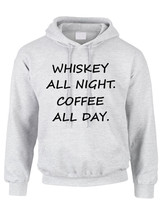 Adult Hoodie Whiskey All Night Coffee All Day Humor Party Top - $24.94+