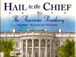 Hail to the Chief by Don Robb The American Presidency Hardcover Job of P... - $4.28