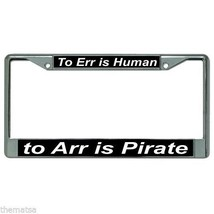 TO ERR IS HUMAN TO ARR IS PIRATE CHROME LICENSE PLATE FRAME MADE IN USA - $29.69