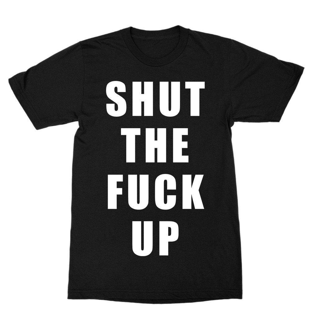 Shut The Fuck Up Shirt 23