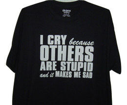 """Funny T/shirt  """"I cry because others are stupid and it makes me sad"""" bla... - $10.99+"""