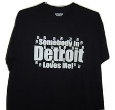 """Detroit funny  t/shirt black """" Somebody in Detroit loves me  """" all sizes. - $10.99+"""