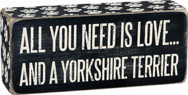 All You Need is Love and a Yorkshire Terrier Box Sign Primitives Kathy Yorkie - $10.75