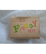 Is It Friday Yet Rubber Stamper Stamp 1992 Note... - $4.99