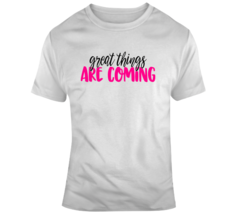 Great Things Are Coming Positive T-Shirt Motivational Tee And Hopeful Gi... - $17.97+