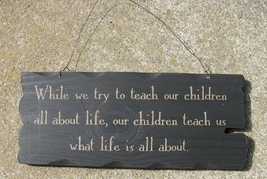 32292TB - Teach Kids About Life Primitive Tattered Sign - $9.95