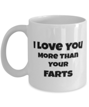 Funny Coffee Mug  - I Love You More Than Your Farts - Valentines , Birthday Gift - £10.86 GBP+