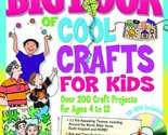 Really Big Book of Cool Crafts for Kids (with CD-ROM): Over 200 Craft Project...