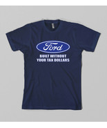 Ford Built without your tax dollars t shirt Adu... - $15.75