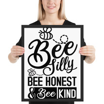 Bee Silly, bee honest & Bee kind fun16x 20 poster - $49.95