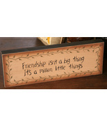 8w0018-Friendship isn't a big... primitive Message Solid Wood Block  - $7.95
