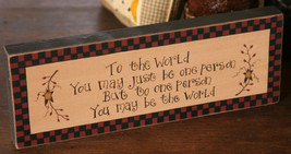 8w0026-To the World you may just be one person... primitive Message Solid Block - $8.95