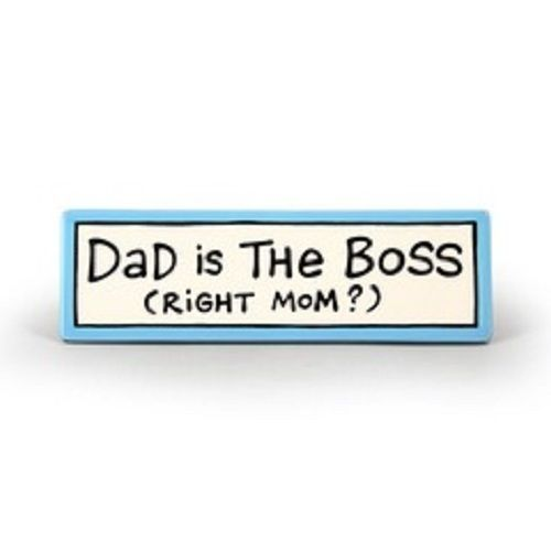 Stoneware ceramic desk sign Dad is the Boss Right Mom?  Fun Father's day Gift