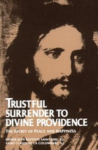 Trustful Surrender to Divine Providence: The Secret of Peace and Happiness (10)