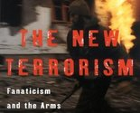 The New Terrorism: Fanaticism and the Arms of Mass Destruction [Jul 08, 1999]...