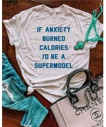 If Anxiety Burned Calories I'd Be A Supermodel Ladies T-Shirt Cotton S-3XL - $18.76+