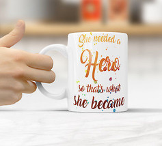 She needed a hero so that's what she became Funny Rude Quote Coffee Mug ... - $12.20+