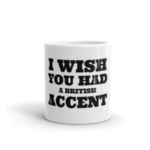 I Wish You Had A Britsh Accent Funny Sarcastic Sayings Quotes Coffee Mug - $15.84+