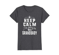 Funny Shirts - Keep Calm I'm Going To Be A Granddady Dad Gift T Shirt Me... - $19.95