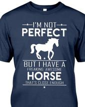 I'm Not Perfect But I Have A Freaking Awesome Horse That's Close Tshirt ... - $23.92 CAD+
