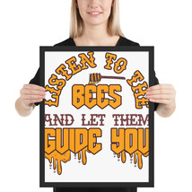 Listen to the bees and let them guide you fun 16x 20 poster - $49.95