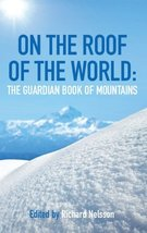 On the Roof of the World: The Guardian Book of Mountains [May 19, 2009] ... - $18.30