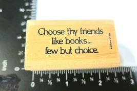 Choose Thy Friends Like Books Few but Choice Rubber Stamp Stampin Up 1990 - $5.10