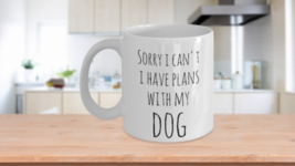 Dog Mom Coffee Mug Sorry I Can't I Have Plans With My Dog Funny Cup White - $14.46+