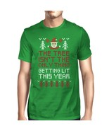 The Tree Is Not The Only Thing Getting Lit This Year Mens Green Shirt - $14.99+
