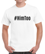 #HimToo Novelty T-Shirt Support For Men Him Too Movement Conversation St... - $9.97+