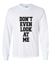 Don't even Look at me on front Longsleeve Men White - $21.00