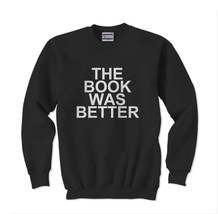 The Book was better Crewneck Sweatshirt BLACK - $30.00+
