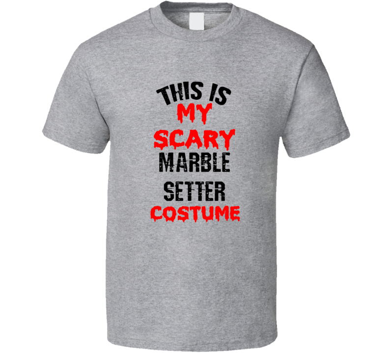 Primary image for This Is My Scary Marble Setter  Costume Funny Occupation Halloween T Shirt