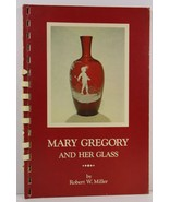 Mary Gregory and Her Glass by Robert W. Miller 1972 - $9.99