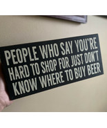 People Who Say You're Hard To Shop Don't Know Where To Buy Beer Funny Wo... - $14.85