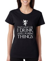 Women's T Shirt That What I Do I Drink And I Know Things White - $10.94+