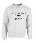 Adult Crewneck Did Somebody Say Beer Rave Party Top - $17.94+