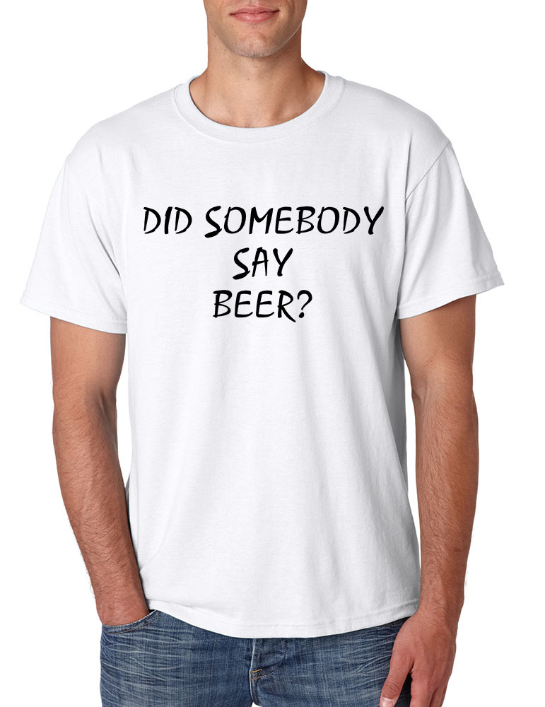 Men's T Shirt Did Somebody Say Beer Cool Party Tee