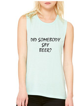 Women's Flowy Muscle Top Did Somebody Say Beer Tank - $14.94+