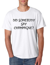 Men's T Shirt Did Somebody Say Champagne Drunk Tee - $10.94+